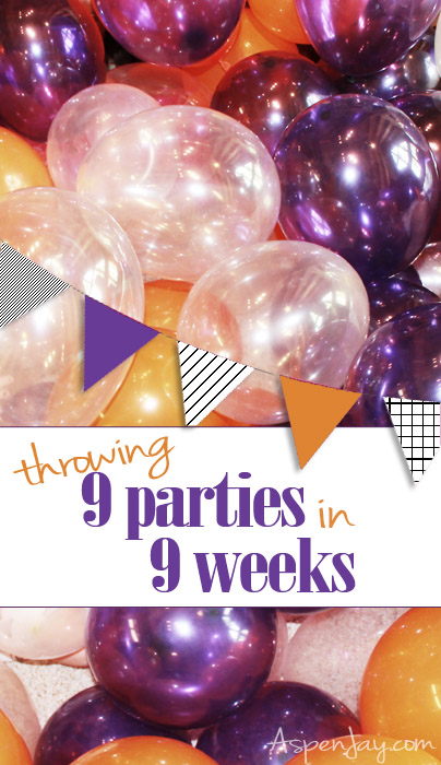 Throwing 9 parties in 9 weeks!!! That is crazy but sure would be a lot of fun!!!