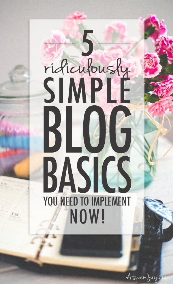 5 ridiculously simple blog basics that every blogger needs to implement now! Super quick and easy actions to take that will enhance your blog presence.